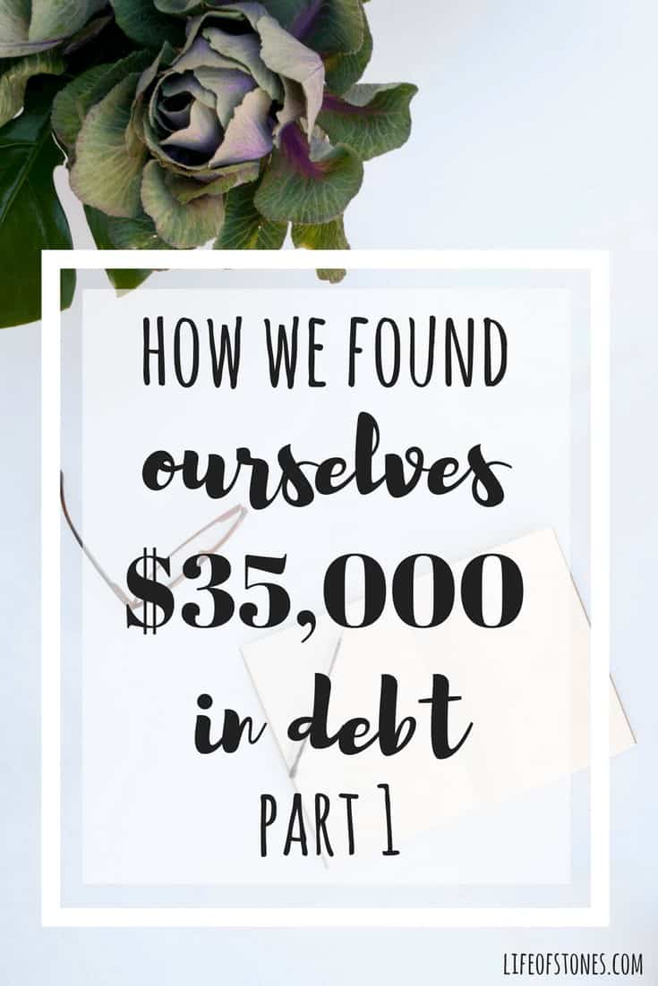 Debt is dumb! Sharing the story of how we got into $35,000 of debt and how we used financial peace university to begin a debt free journey and get out of debt! #lifeofstones #financialpeace #daveramsey #debtstory