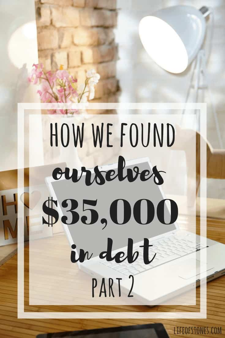 Are you in debt? We were! Check out the post to see how we found ourselves $35,000 in debt and how we found our way on the road to financial freedom! #lifeofstones #financialfreedom #personalfinance #getoutofdebt
