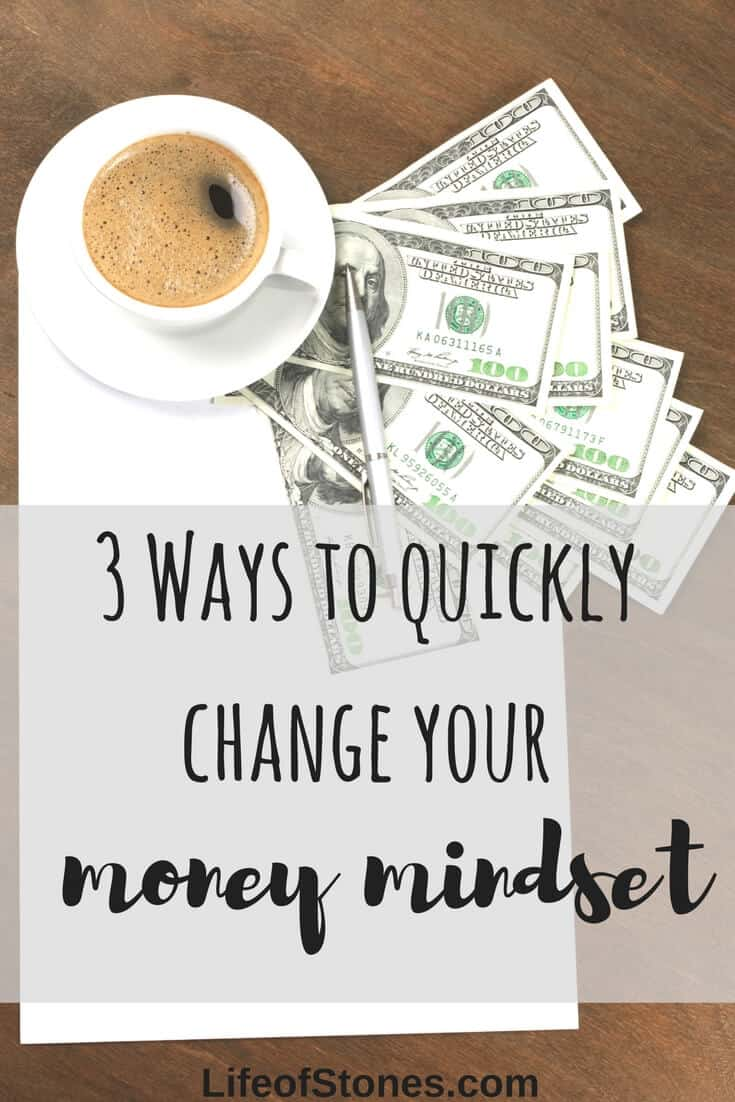 3 ways to quickly change your money mindset!! First step to improving my finances was to change my money mindset! This post will help you change your mindset from a lack mentality to an abundance mentality so you can manifest wealth into your life! #lifeofstones #moneymindset #personalfinance #abundance