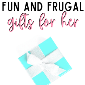 fun and frugal gifts for her