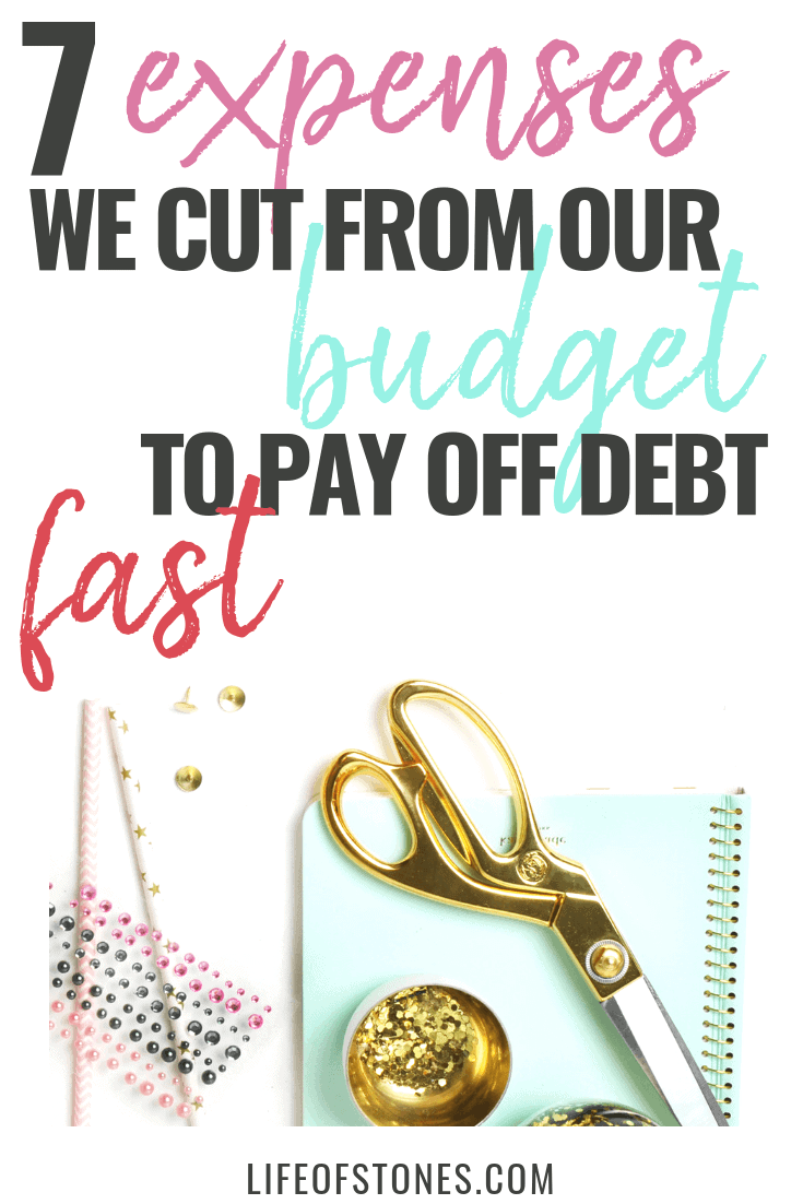 We cut these 7 expenses from our budget and it gave us a lot of extra money to pay off debt fast! Our debt payoff definitely wouldn't have been so quick if we didn't cut expenses when budgeting. A monthly budget and frugal living made a huge change for us! #debtpayoff #cutexpenses #finance #lifeofstones