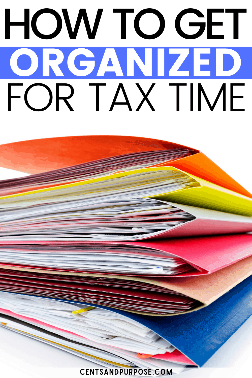 Pile of colored folders stuffed with papers and text that reads: How to get organized for tax time