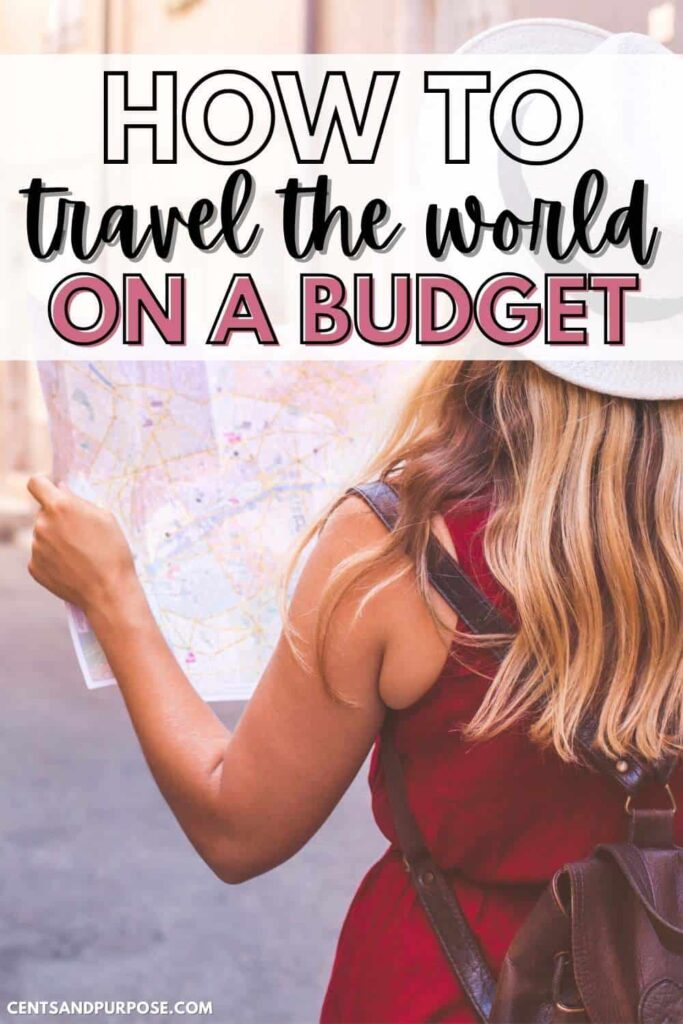 Back of woman wearing a hat and holding open a map in front of her with text that reads: How to travel the world on a budget